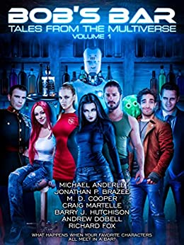 BOB's Bar (Tales From The Multiverse Book 1) by [Michael Anderle, Jay Allan, M.D. Cooper, Craig Martelle, Barry J. Hutchison, Andrew Dobell, Richard Fox, Kevin McLaughlin, Lindsay Buroker, Terry Mixon, Jonathan P.  Brazee]