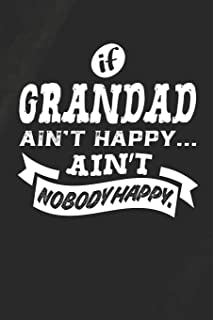 If Grandad Ain't Happy Ain't Nobody Happy: Family life grandpa dad men father's day gift love marriage friendship parentin...