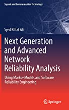 Next Generation and Advanced Network Reliability Analysis: Using Markov Models and Software Reliability Engineering (Signals and Communication Technology)
