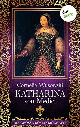 Katharina von Medici: Die große Romanbiografie (Allgemeine Reihe. Bastei Lübbe Taschenbücher)