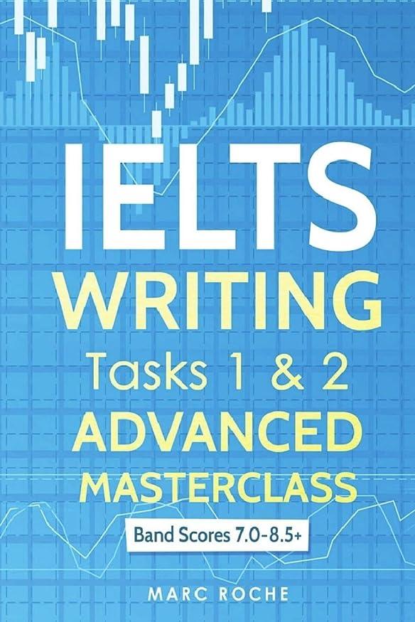 たまにバックグラウンド影IELTS Writing: Advanced Masterclass Tasks 1 & 2: Band Scores 7.0 - 8.5 (IELTS Academic Writing)