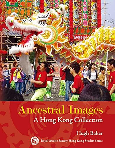 Ancestral Images: A Hong Kong Collection (Royal Asiatic Society Hong Kong Studies Series)