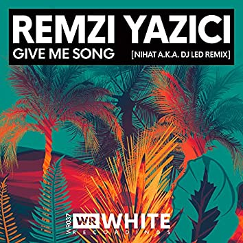 Give Me Song (Nihat a.k.a. DJ Led Remix)