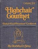 Highchair gourmet: Baby's food processor cookbook