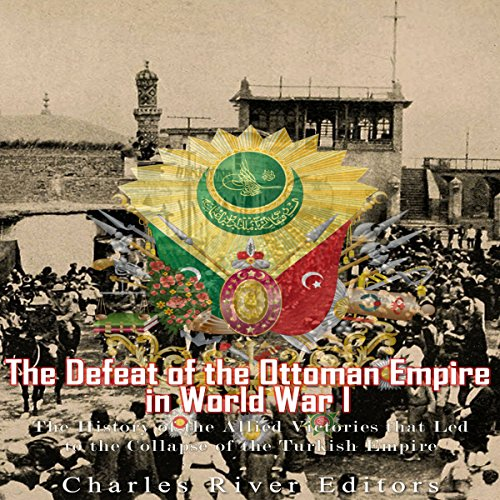 The Defeat of the Ottoman Empire in World War I audiobook cover art
