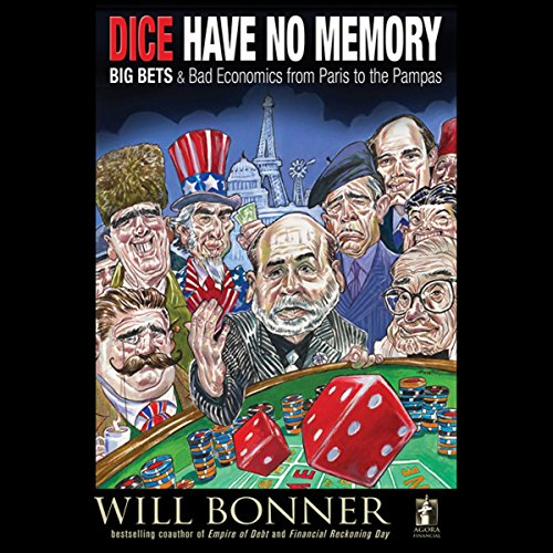 Dice Have No Memory: Big Bets and Bad Economics from Paris to the Pampas cover art