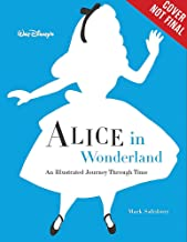 Walt Disney s Alice in Wonderland: An Illustrated Journey Through Time (Disney Editions Deluxe)