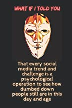 Every social media trend and challenge is a psychological operation to see how dumbed down people still are in this day an...