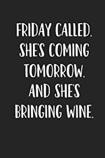 Friday Called She's Coming Tomorrow And She's Bringing Wine: A 6x9 Inch Matte Softcover Journal Notebook With 120 Blank Lined Pages And A Funny Wine Loving Cover Slogan
