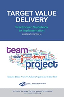 Target Value Delivery: Practitioner Guidebook to Implementation: Current State 2016 (Transforming Design and Construction 2)