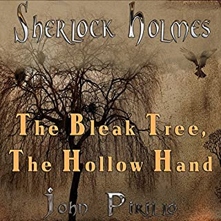 Sherlock Holmes: The Bleak Tree, the Hollow Hand                   By:                                                                                                                                 John Pirillo                               Narrated by:                                                                                                                                 Mark Isham                      Length: 1 hr and 28 mins     Not rated yet     Overall 0.0