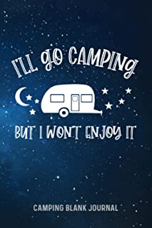 I'll Go Camping But I Won't Enjoy It: Funny Blank Camping Journal For Teenagers