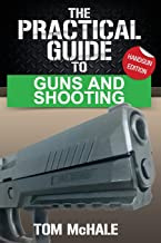 The Practical Guide to Guns and Shooting, Handgun Edition: What you need to know to choose, buy, shoot, and maintain a handgun. (Practical Guides) PDF