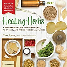 Healing Herbs: A Beginner's Guide to Identifying, Foraging, and Using Medicinal Plants / More than 100 Remedies from 20 of the Most Healing Plants by Sams, Tina (2015) Flexibound