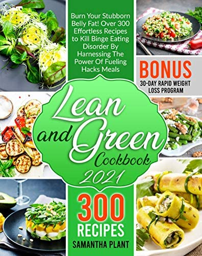 Lean and Green Cookbook 2021 Burn Your Stubborn Belly Fat Over 300 Effortless Recipes to Kill product image