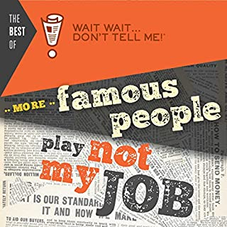 "Best of Wait Wait...Don't Tell Me! More Famous People Play ""Not My Job"" cover art"
