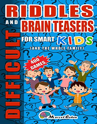 Difficult Riddles And Brain Teasers For smart kids ( And The Whole Family): More than 400 Challenging Question, jokes, logic riddles And Problems to exercise ... Print Easy to Read. (Logic Games Book 1)