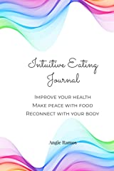 Intuitive Eating Journal: A daily food and emotions journal to improve your health, change the relationship with food and reconnect with your body. Paperback