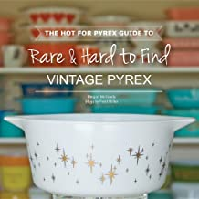 The Hot for Pyrex Guide to Rare and Hard to Find Vintage Pyrex