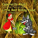 Caperucita Roja. Cuento de hadas y Paginas para Colorear. Little Red Riding Hood. Fairy Tale and Coloring Pages: Bilingual Picture Book for Kids in Spanish and English (Spanish Edition)