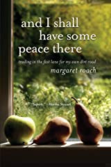 And I Shall Have Some Peace There: Trading in the Fast Lane for My Own Dirt Road Paperback