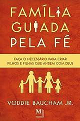 Família guiada pela fé: Faça o necessário para criar filhos e filhas que andem com Deus (Portuguese Edition) Kindle Edition