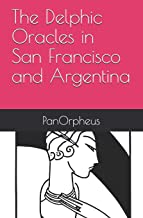 The Delphic Oracles in San Francisco and Argentina