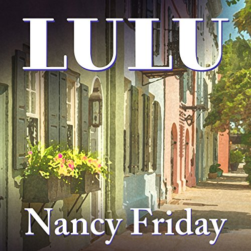 Lulu     A Novella              By:                                                                                                                                 Nancy Friday                               Narrated by:                                                                                                                                 Karen White                      Length: 6 hrs and 4 mins     4 ratings     Overall 4.0