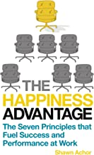 The Happiness Advantage: The Seven Principles of Positive Psychology that Fuel Success and Performance at Work (English Ed...