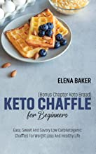Keto Chaffle For Beginners (Bonus Chapter Keto Bread): Easy, Sweet And Savory Low Carb Ketogenic Chaffles For Weight Loss ...