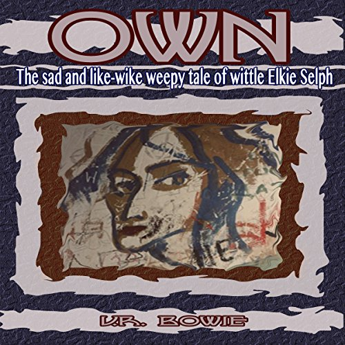 Own: The Sad and Like-Wike Weepy Tale of Wittle Elkie Selph audiobook cover art