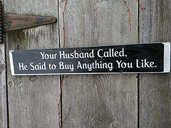 Your Husband Called He Said To Buy Anything You Want Painted Wood Sign Black And White Decor For Retail Store Funny