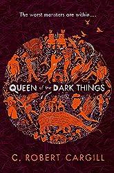 Queen of the Dark Things by C. Robert Cargill