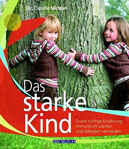 Das starke Kind: Die besten Rezepte für ein starkes Immunsystem (Inspiration Kochen)