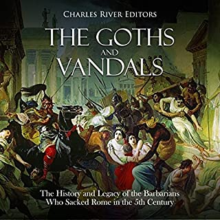 The Goths and Vandals: The History and Legacy of the Barbarians Who Sacked Rome in the 5th Century CE cover art
