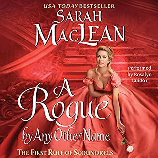 A Rogue by Any Other Name                   By:                                                                                                                                 Sarah MacLean                               Narrated by:                                                                                                                                 Rosalyn Landor                      Length: 13 hrs and 11 mins     1,078 ratings     Overall 4.3