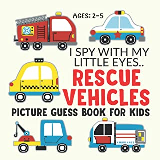 RESCUE VEHICLES- Picture Guess Book for Kids Ages 2-5: I Spy with My Little Eyes... Fun Image Seeking with Emergency Vehic...