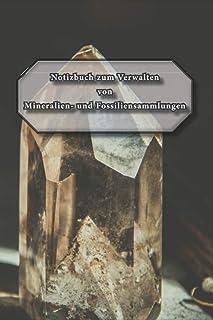 Notizbuch zum Verwalten von Mineralien- und Fossiliensammlungen: Einfaches und übersichtliches Verzeichnis zum Ausfüllen i...