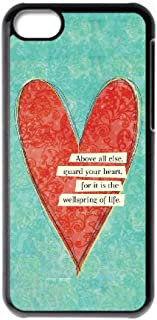 Above all else guard your heart Case for Iphone 5C,For it is the wellspring of life phone Case for Iphone 5C.