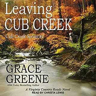 Leaving Cub Creek: A Virginia Country Roads Novel     Cub Creek Series, Book 2              Written by:                                                                                                                                 Grace Greene                               Narrated by:                                                                                                                                 Christa Lewis                      Length: 8 hrs and 34 mins     Not rated yet     Overall 0.0