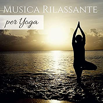 Musica Rilassante per Yoga - Canzoni per Hatha, Kundalini e Ashtanga