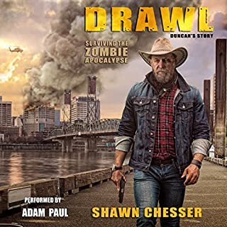 Drawl: Duncan's Story     Surviving the Zombie Apocalypse, Book 10              Written by:                                                                                                                                 Shawn Chesser                               Narrated by:                                                                                                                                 Adam Paul                      Length: 7 hrs and 51 mins     3 ratings     Overall 5.0
