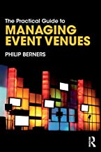 The Practical Guide to Managing Event Venues (The Practical Guide to Events and Hotel Management Series)