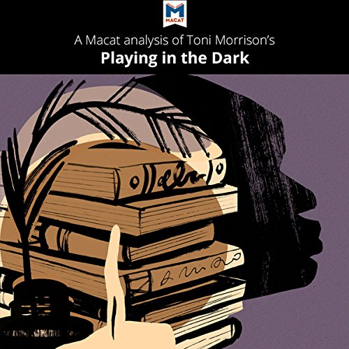 A Macat Analysis of Toni Morrison's Playing in the Dark: Whiteness and the Literary Imagination audiobook cover art