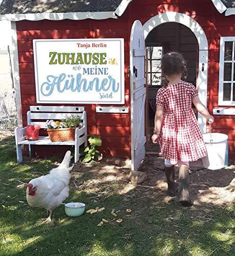 Zuhause ist, wo meine Hühner sind: Geschichten und kreative Ideen rund ums Huhn