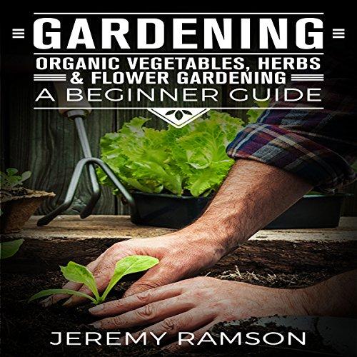 Gardening: Organic Vegetables, Herbs, and Flower Gardening audiobook cover art
