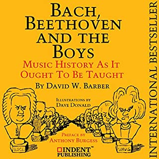 Bach, Beethoven, and the Boys     Music History as It Ought to Be Taught              By:                                                                                                                                 David W. Barber                               Narrated by:                                                                                                                                 Jean-Michel George                      Length: 3 hrs and 31 mins     1 rating     Overall 5.0