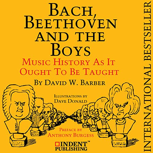 Bach, Beethoven, and the Boys     Music History as It Ought to Be Taught              By:                                                                                                                                 David W. Barber                               Narrated by:                                                                                                                                 Jean-Michel George                      Length: 3 hrs and 31 mins     14 ratings     Overall 4.3