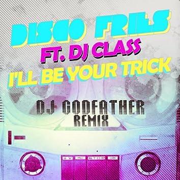 I'll Be Your Trick ft. DJ Class (DJ Godfather Remix)