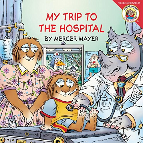 Little Critter: My Trip to the Hospital (Little Critter the New Adventures)
